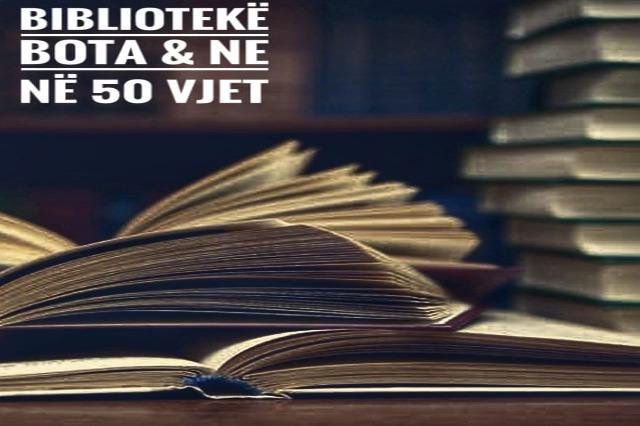 BIBLIOTKË BOTA & NË 50 vjet
